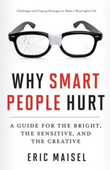 Why Smart People Hurt : A Guide for the Bright, the Sensitive, and the Creative, Paperback / softback Book