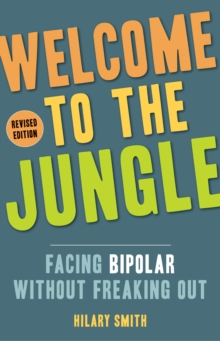 Welcome to the Jungle - Revised Edition : Facing Bipolar without Freaking out, Paperback Book