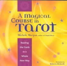 Magical Course in Tarot : Reading the Cards in a Whole New Way, Paperback / softback Book