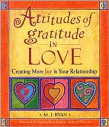 Attitudes of Gratitude in Love : Creating More Joy in Your Relationship, Paperback / softback Book