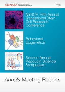 Annals Meeting Reports - NYSCF Fifth Annual Translational Stem Cell Research Conference : Behavioral Epigenetics, Second Annual Pepducin Science Symposium, Volume 1226, Paperback / softback Book
