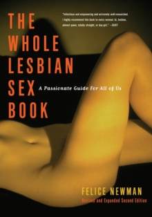The Whole Lesbian Sex Book : A Passionate Guide for All of Us, Paperback Book