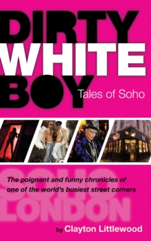 Dirty White Boy : Tales of Soho, Paperback Book
