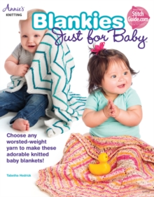 Blankies Just for Baby : Choose Any Worsted-Weight Yarn to Make These Adorable Knitted Baby Blankets!, Paperback / softback Book