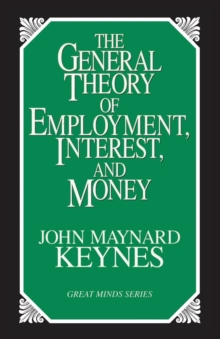 The General Theory of Employment, Interest and Money, Paperback Book