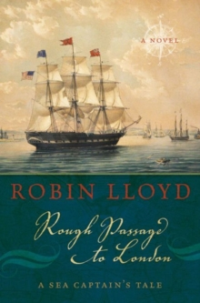 Rough Passage to London : A Sea Captain's Tale, A Novel, Hardback Book