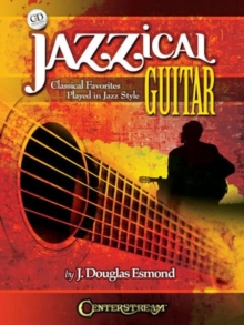 Jazzical Guitar : Classical Favorites Played In Jazz Style (Book/CD), Paperback / softback Book