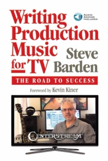 Writing Production Music for TV : The Road To Success, Paperback Book