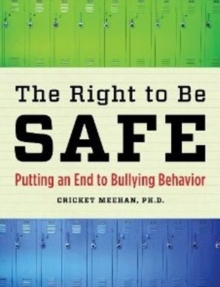 The Right to Be Safe : Putting an End to Bullying Behavior, Paperback Book