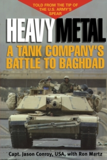 Heavy Metal : A Tank Company's Battle to Baghdad, Paperback / softback Book