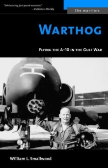 Warthog : Flying the A-10 in the Gulf War, Paperback Book