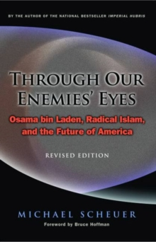 Through Our Enemies' Eyes : Osama Bin Laden, Radical Islam, and the Future of America, Revised Edition, Paperback / softback Book