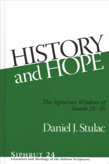 History and Hope : The Agrarian Wisdom of Isaiah 28-35, Hardback Book