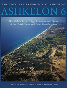 Ashkelon 6 : The Middle Bronze Age Ramparts and Gates of the North Slope and Later Fortifications, Hardback Book