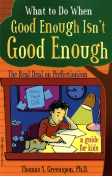 What to Do When Good Isn't Good Enough : The Real Deal on Perfectionism: a Guide for Kids, Paperback / softback Book
