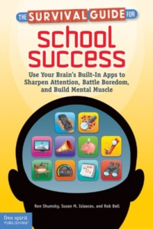 The Survival Guide for School Success : Use Your Brain's Built-in Apps to Sharpen Attention, Battle Boredom, and Build Mental Muscle, Paperback / softback Book