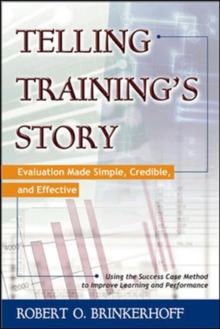 Telling Training's Story: Evaluation Made Simple, Credible, and Effective, Paperback / softback Book