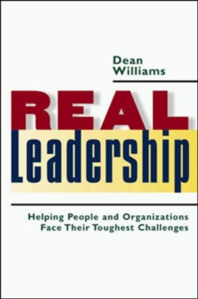 Real Leadership: Helping People and Organizations Face Their Toughest Challenges, Hardback Book