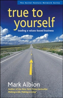 True to Yourself: Leading a Values-Based Business, Paperback / softback Book