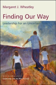 Finding Our Way: Leadership for an Uncertain Time : Leadership for an Uncertain Time, Paperback / softback Book