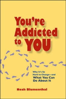 You're Addicted to You: Why It's So Hard to Change- and What You Can Do About It, Paperback / softback Book