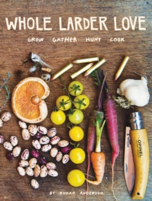 Whole Larder Love : Grow Gather Hunt Cook, Hardback Book
