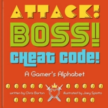 Attack! Boss! Cheat Code! : A Gamer's Alphabet, Hardback Book