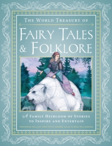 The World Treasury of Fairy Tales & Folklore : A Family Heirloom of Stories to Inspire & Entertain, Hardback Book