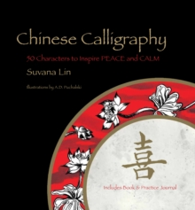 Chinese Calligraphy : 50 Characters to Inspire Peace and Calm - Includes Book & Practice Journal, Hardback Book