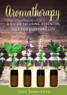 Aromatherapy Kit : A Guide to Using Essential Oils for Everyday Life, Kit Book