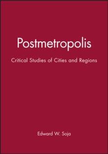Postmetropolis : Critical Studies of Cities and Regions, Paperback Book