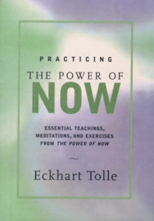 Practicing the Power of Now : Meditations and Exercises and Core Teachings for Living the Liberated Life, Hardback Book
