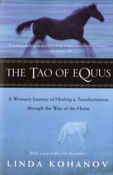 The Tao of Equus : A Woman's Journey of Healing and Transformation Through the Way of the Horse, Paperback / softback Book
