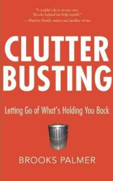 Clutter Busting : Letting Go of What's Holding You Back, Paperback / softback Book