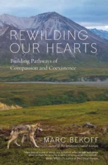 Rewilding Our Hearts : Building Pathways of Compassion and Coexistence, Paperback Book