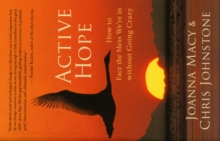 Active Hope : How to Face the Mess We're in without Going Crazy, Paperback / softback Book