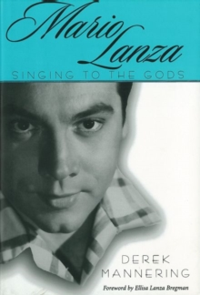 Mario Lanza : Singing to the Gods, Hardback Book