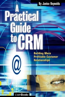 A Practical Guide to CRM : Building More Profitable Customer Relationships, Paperback / softback Book
