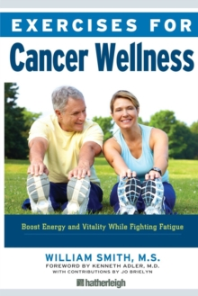 Exercises For Cancer Wellness : Restoring Energy and Vitality While Fighting Fatigue, Paperback / softback Book