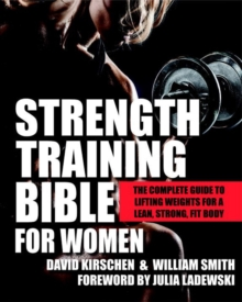 Strength Training Bible For Women : The Complete Guide to Lifting Weights for a Lean, Strong, Fit Body, Paperback / softback Book