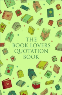 The Book Lover's Treasury Of Quotations : An Inspired Collection on Reading, Writing and Literature, Hardback Book