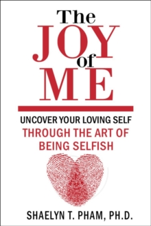 The Joy Of Me : The Art of Being Selfish, Paperback / softback Book