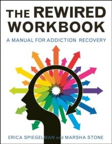 The Rewired Workbook : A Manual for Addiction Recovery, Paperback Book
