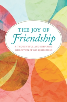 The Joy Of Friendship : A Thoughtful and Inspiring Collection of 200 Quotations, Hardback Book