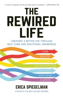 The Rewired Life : Creating a Better Life through Self-Care and Emotional Awareness, Hardback Book