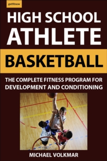 High School Athlete: Basketball : The Complete Fitness Program for Development and Conditioning, Paperback / softback Book