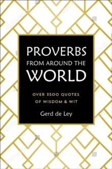 Proverbs From Around The World : Over 3500 Quotes of Wisdom & Wit, Hardback Book