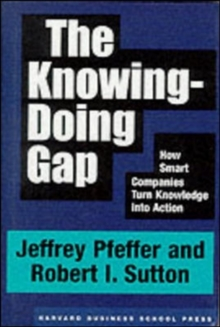 The Knowing-doing Gap : How Smart Companies Turn Knowledge into Action, Hardback Book