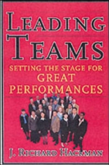 Leading Teams : Setting the Stage for Great Performances, Hardback Book