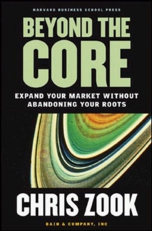 Beyond the Core : Expand Your Market without Abandoning Your Roots, Hardback Book